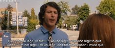 My favorite quote from Hot Rod.