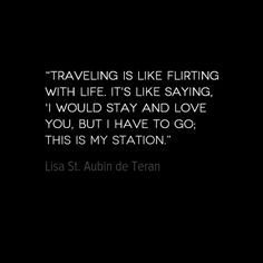 "This week's travel quote likens traveling to flirting with life. Which begs the question, ""Will you ever settle down with one destination?"" http://solotravelerblog.com/travel-quote-flirting-with-life/"