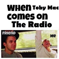 Rocking out to tobyMac music on the radio and me friends have no clue what or who it is.