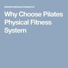 Why Choose Pilates Physical Fitness System
