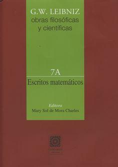 Obras filosóficas y científicas. Volumen 7A, Escritos matemáticos / G. W. Leibniz ; editora Mary Sol de Mora Charles ; traductores Manuel Correia Machuca [y otros]
