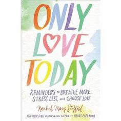 Only Love Today : Reminders to Breathe More, Stress Less, and Choose Love (Hardcover) (Rachel Macy