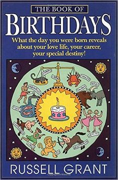 The Book of Birthdays: What the Day You Were Born Reveals About Your Love Life, Your Career, Your Special Destiny!: Russell Grant: 9780440508892: Amazon.com: Books
