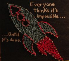 """Rocket ship string art, """"Everyone thinks it's impossible until it's done"""""""