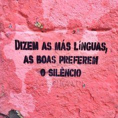 Dizem as más línguas, as boas preferem o silêncio.