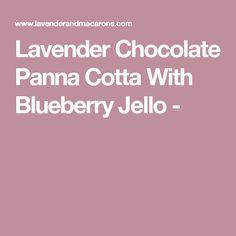 Lavender Chocolate Panna Cotta With Blueberry Jello -