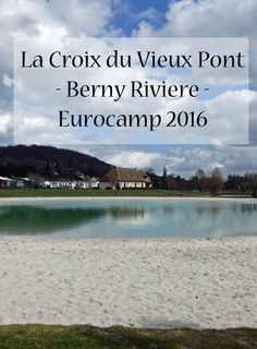 La Croix du Vieux Pont in Berny Riviere. Family Holiday and Family Travel Review of this French Campsite