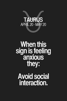 When this sign is feeling anxious they: Avoid social interaction Taurus Zodiac Signs Astrology Taurus, Zodiac Signs Taurus, Zodiac Facts, Turus Zodiac, Horoscope Capricorn, Capricorn Facts, Astrology Numerology, Numerology Chart, Astrology Signs