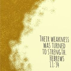Their weakness was turned to strength. - Hebrews 11:34 #887thebridge #hope #bibleverse http://887thebridge.com/word-of-hope/2015-02-25.html