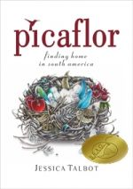 Picaflor: Finding Home in South America by Jessica Talbot