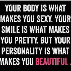 Your body makes you sexy. Your smile makes you pretty. But your personality makes you beautiful http://sexquoter.com//view/46/  #quote, #Quotes, #love, #lovequotes, #sexquotes