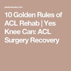 10 Golden Rules of ACL Rehab | Yes Knee Can: ACL Surgery Recovery