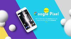 Google làm rung chuyển thế giới Android