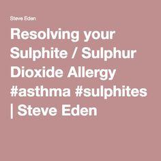 Resolving your Sulphite / Sulphur Dioxide Allergy #asthma #sulphites | Steve Eden