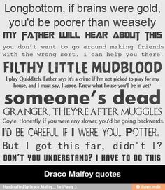 Draco Malfoy quotes - I love the first one, burning two people at once!