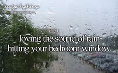Lovingthe sound of rain hitting your bedroom window. just girly things