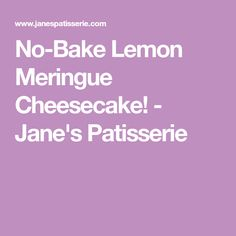 No-Bake Lemon Meringue Cheesecake! - Jane's Patisserie