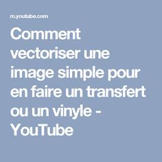 Comment vectoriser une image simple pour en faire un transfert ou un vinyle - YouTube