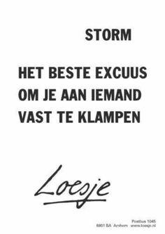 Storm het beste excuus om je aan iemand vast te klampen #Loesje.