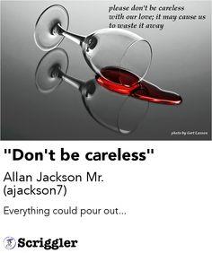 """Don't be careless"" by Allan Jackson Mr. (ajackson7) https://scriggler.com/detailPost/poetry/32262"