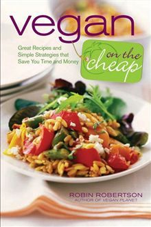 Vegan on the Cheap - Great Recipes and Simple Strategies that Save You Time and Money by Robin Robertson. #Kobo #eBook
