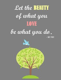 Let the beauty of what you love be what you do. #quote #ElizabethArden #BeautifulToMe