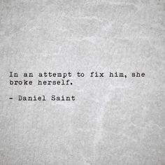 She should have tried to fix him, instead of fixing others temporary she may have not broken. Yet in trying to find himself in her he has found a much stronger him an her