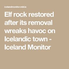 Elf rock restored after its removal wreaks havoc on Icelandic town - Iceland Monitor