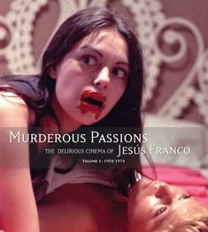 Murderous Passions: The Delirious Cinema of Jesus Franco