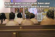 Another good reason to not have bridesmaids wear strapless dresses!  Hilarious!