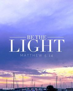 Be the Light. You are the light of the world. Shine! Matthew 5:14 @chellyepic