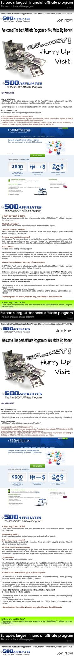 +500 AFFILIATES - JOIN NOW! > wooow3.weebly.com * You Earn a lot of money in security during much years! The best commissions! * There are no costs or monthly fees to be a member at the +500Affiliates™ affiliate program, it is totally free. * Marketing tools for mobile, Website, blog, classifieds or Social Networks. * The best online trading affiliate program. Visit! MORE INFORMATIONS > wooow3.weebly.com