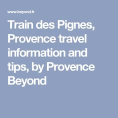 Train des Pignes, Provence travel information and tips, by Provence Beyond