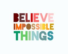 Believe impossible things / typography / Brands like us*