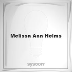 Melissa Ann Helms: Page about Melissa Ann Helms #member #website #sysoon #about
