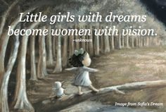 Little girls with dreams become women with vision. ~unknown (image by Sue Cornelison from Sofia's Dream)