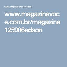 www.magazinevoce.com.br/magazine125906edson