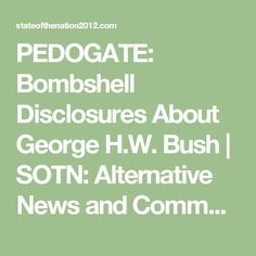 PEDOGATE: Bombshell Disclosures About George H.W. Bush | SOTN: Alternative News and Commentary
