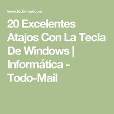 20 Excelentes Atajos Con La Tecla De Windows   Informática - Todo-Mail