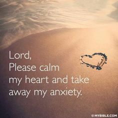 ♥Lord,  please calm my heart and take away my anxiety.