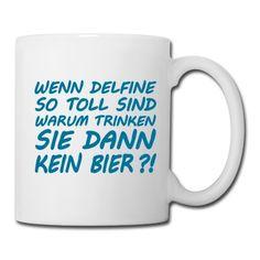 Wenn Delfine so TOLL sind warum trinken sie dann KEIN BIER?!, Sprüche, Studenten, Humor, eushirt.com Tasse | Spreadshirt | ID: 14956406