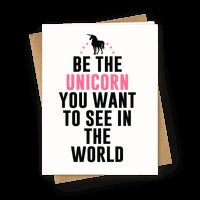 Be The Unicorn You Want To See In The Wo...