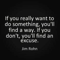 If you really want to do something you'll find a way.  If you don't you'll find an excuse. - Jim Rohn  #DigitalVK