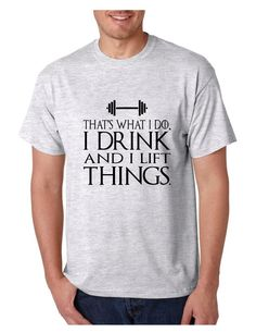 Men's T Shirt That's What I Do I Drink And Lift Things Humor Gym  #gameofthrones #drinking #tshirt #gym #humor