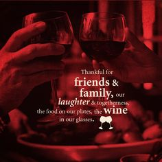 #Thankful for #friends and #family, laughter and togetherness, the #food on our plates and the #wine in our glass. #winequotes