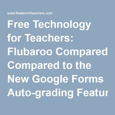 Free Technology for Teachers: Flubaroo Compared to the New Google Forms Auto-grading Feature