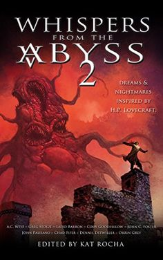 Whispers From The Abyss 2: The Horrors That Were and Shall Be by Laird Barron