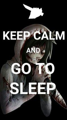 We love Jeff The Killer...And...Go to sleep...