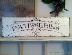 FRENCH SIGNS | Kitchen Signs | French Kitchen Signs | Bakery Signs | PATISSERIES | 7 x 24 by thebackporchshoppe on Etsy https://www.etsy.com/listing/175181844/french-signs-kitchen-signs-french
