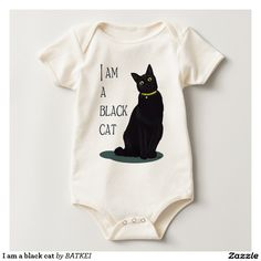 I am a black cat bodysuits by BATKEI #Zazzle #cat #猫 #cats #feline #babysuit #baby #clothing